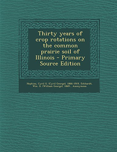 Thirty Years of Crop Rotations on the Common Prairie Soil of Illinois - Primary Source Edition
