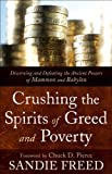 img - for Crushing the Spirits of Greed and Poverty: Discerning and Defeating the Ancient Powers of Mammon and Babylon book / textbook / text book