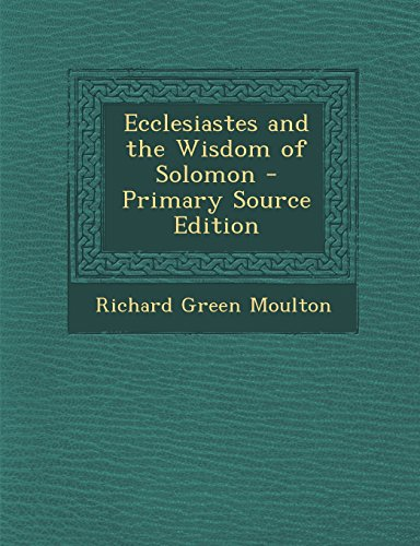 Ecclesiastes and the Wisdom of Solomon - Primary Source Edition