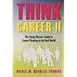 Think Career!! : The Young Person's Guide to Career Planning in the Real World ~ Nicole M. Quarles-Thomas