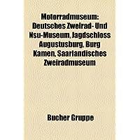Motorradmuseum: Deutsches Zweirad- Und Nsu-Museum, Jagdschloss Augustusburg, Burg Kmen, Saarlndisches Zweiradmuseum...