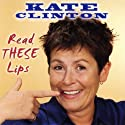 Read THESE Lips Performance by Kate Clinton Narrated by  Uproar Entertainment