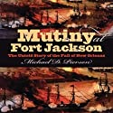Mutiny at Fort Jackson: The Untold Story of the Fall of New Orleans (Civil War America) (       UNABRIDGED) by Michael D. Pierson Narrated by Robert Pavlovich