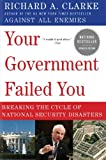 Your Government Failed You: Breaking the Cycle of National Security Disasters (0061474630) by Clarke, Richard A.