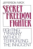 img - for Secret Freedom Fighter: Fighting Tyranny Without Terrorizing the Innocent by Jefferson Mack (1986-09-03) book / textbook / text book