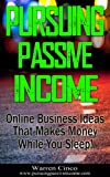 Pursuing Passive Income: Online Business Ideas That Makes Money While You Sleep!