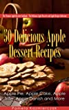 50 Delicious Apple Dessert Recipes - Apple Pie, Apple Cake, Apple Trifle, Apple Danish and More (The Ultimate Apple Desserts Cookbook - The Delicious Apple Desserts and Apple Recipes Collection 1)