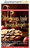 50 Delicious Apple Dessert Recipes - Apple Pie, Apple Cake, Apple Trifle, Apple Danish and More (The Ultimate Apple Desserts Cookbook - The Delicious Apple ... Recipes Collection 1) (English Edition)