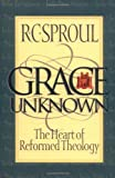 Grace Unknown: The Heart of Reformed Theology (0801011213) by Sproul, R. C.