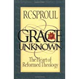 Grace Unknown: The Heart of Reformed Theologyby R. C Sproul