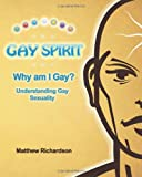 img - for Gay Spirit: Why Am I Gay? Understanding Gay Sexuality book / textbook / text book