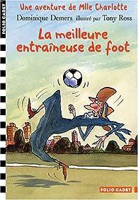 Une Aventure de Mlle Charlotte, tome 6 : La fabuleuse entra�neuse (ou) La meilleure entra�neuse de foot par Dominique Demers
