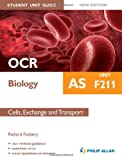 OCR AS Biology Student Unit Guide: Cells, Exchange and Transport: Unit F211