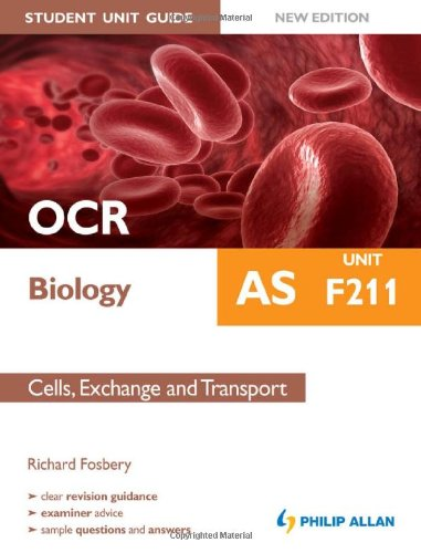 OCR AS Biology Student Unit Guide New Edition: Unit F211 Cells, Exchange and Transport