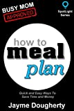 How to Meal Plan: Quick and Easy Ways to Save Time and Money (SpotLight Series)