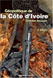 echange, troc Christian Bouquet - Géopolitique de la Côte d'Ivoire : Le désespoir de Kourouma