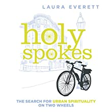 Holy Spokes: The Search for Urban Spirituality on Two Wheels Audiobook by Laura Everett Narrated by Marnye Young