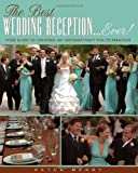 Best Wedding Reception Ever!: Your Guide to Creating an Unforgettably Fun Celebration