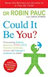 img - for Could It Be You?: Overcoming dyslexia, dyspraxia, ADHD, OCD, Tourette's syndrome, Autism and Asperger's syndrome in adults by Dr Robin Pauc (2008-07-03) book / textbook / text book