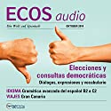 ECOS audio - Elecciones y consultas democráticas. 10/2014: Spanisch lernen Audio - Wahlen und Volksbefragungen Hörbuch von  div. Gesprochen von:  div.