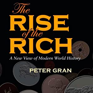 The Rise of the Rich: A New View of Modern World History | [Peter Gran]