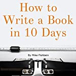 How to Write a Book in 10 Days: 123 Quick Tips for Fast Non-Fiction Self-Publishing | Mike Fishbein