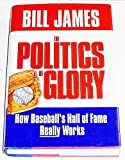 The Politics of Glory: How Baseball's Hall of Fame Really Works