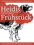 Learning German through Storytelling: Heidis Fr�hst�ck - a detective story for German language learners (for intermediate and advanced students) (Baumgartner & Momsen mystery 5) (German Edition)
