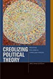 img - for Creolizing Political Theory: Reading Rousseau through Fanon (Just Ideas (FUP)) 1st edition by Gordon, Jane Anna (2014) Paperback book / textbook / text book