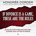 If Divorce Is a Game, These Are the Rules: 8 Rules for Thriving Before, During and After Divorce Audiobook by Honoree Corder Narrated by Tracy Hundley
