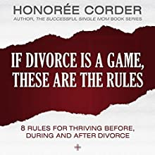 If Divorce Is a Game, These Are the Rules: 8 Rules for Thriving Before, During and After Divorce (       UNABRIDGED) by Honoree Corder Narrated by Tracy Hundley