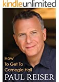 How To Get To Carnegie Hall (Kindle Single)