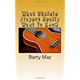 What Ukulele Players Really Want To Know: 1by Barry Maz