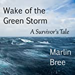 Wake of the Green Storm: A Survivor's Tale | Marlin Bree