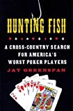 img - for [ Hunting Fish: A Cross-Country Search for America's Worst Poker Players[ HUNTING FISH: A CROSS-COUNTRY SEARCH FOR AMERICA'S WORST POKER PLAYERS ] By Greenspan, Jay ( Author )May-29-2007 Paperback book / textbook / text book