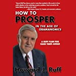 How to Prosper in the Age of Obamanomics: A Ruff Plan for Hard Times Ahead | Howard J. Ruff