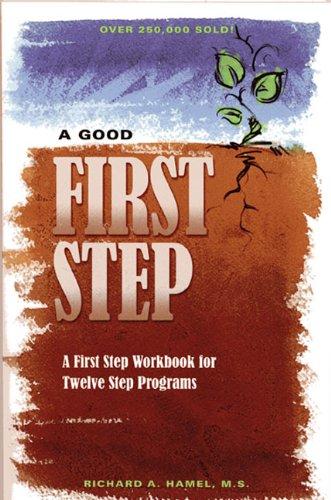 A Good First Step: A First Step Workbook for Twelve Step Programs