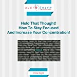 Hold That Thought: How to Stay Focused and Increase Your Concentration! | Chris Right