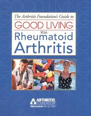 The Arthritis Foundation's Guide to Good Living With Rheumatoid Arthritis (Your Guide to Living Well Series, 2), Pincus,Theodore/Henkel,Gretchen/Arthritis Foun