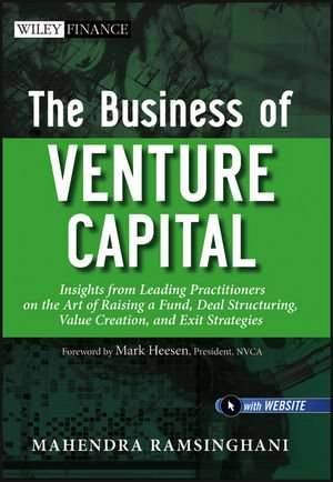 The Business of Venture Capital: Insights from Leading Practitioners on the Art of Raising a Fund, Deal Structuring, Value Creation, and Exit Strategies PDF