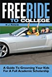 img - for Free Ride to College: A Guide to Grooming Your Kids For a Full Academic Scholarship (Free Ride to College/ Rising Senior and Senior Year) (Volume 1) book / textbook / text book