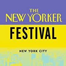 The New Yorker Festival: Medical Breakthroughs: The New Frontier  by J. Michael Bishop, Daniel Callahan, Eric Kandel, more Narrated by Atul Gawande