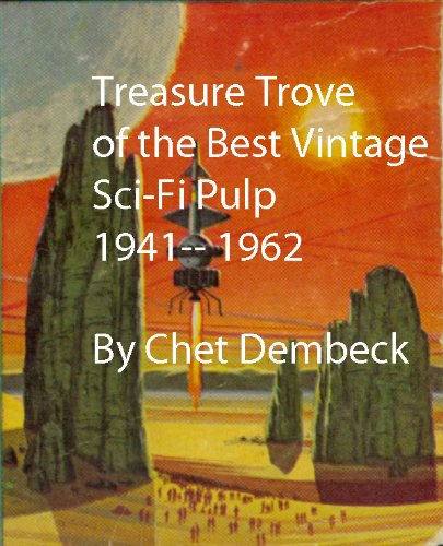 Treasure Trove of the Best Vintage Sci-Fi Pulp 1941 -- 1962 Illustrated & Annotated