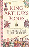 King Arthur's Bones (Medieval Murderers Group 5) The Medieval Murderers