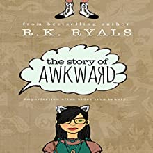 The Story of Awkward Audiobook by R.K. Ryals Narrated by Caitlin Kelly