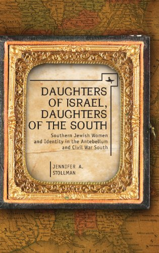 Daughters of Israel, Daughters of the South: Southern Jewish Women and Identity in the Antebellum and Civil War South