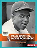 What's Your Story, Jackie Robinson? (Cub Reporter Meets Famous Americans)