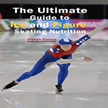 The Ultimate Guide to Ice and Figure Skating Nutrition: Maximize Your Potential (       UNABRIDGED) by Joseph Correa Narrated by Andrea Erickson