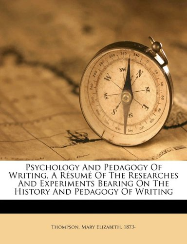 Psychology and pedagogy of writing, a résumé of the researches and experiments bearing on the history and pedagogy of writing