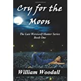 Cry for the Moon (The Last Werewolf Hunter) (Volume 1) ~ William Woodall